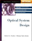 Optical System Design, Fischer, Robert F. and Tadic, Bijana, 0071349162