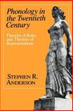 Phonology in the Twentieth Century : Theories of Rules and Theories of Representations, Anderson, Stephen R., 0226019160