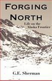 Forging North, G. Sherman, 1477559167