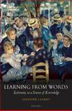 Learning from Words : Testimony As a Source of Knowledge, Lackey, Jennifer, 0199219168