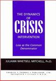 The Dynamics of Crisis Intervention : Loss as the Common Denominator, Mitchell, Juliann Whetsell, 0398069166