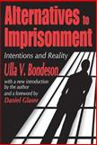 Alternatives to Imprisonment : Intentions and Reality, Bondeson, Ulla V., 0765809168