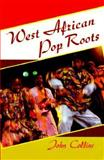 West African Pop Roots, Collins, John, 0877229163