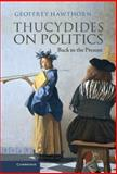 Thucydides on Politics : Back to the Present, Hawthorn, Geoffrey, 1107039169