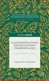 A Levinasian Ethics for Education's Commonplaces : Between Calling and Inspiration, Joldersma, Clarence W., 113742916X