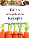 Paleo Abendessen Rezepte: Glutenfreie, Leckere, Schnelle und Einfache Paleo Aben, Michael Jessimy, 1500379166