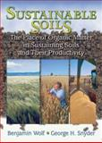 Sustainable Soil : The Place of Organic Matter in Sustaining Soils and Their Productivity, Wolf, Benjamin and Snyder, George H., 1560229160