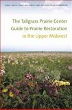 The Tallgrass Prairie Center Guide to Prairie Restoration in the Upper Midwest 1st Edition