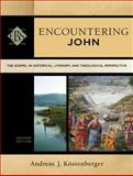 Encountering John : The Gospel in Historical, Literary, and Theological Perspective, Köstenberger, Andreas J., 0801049164
