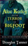 Alec Kerley and the Terror of Bigfoot, Douglas Tanner, 1493519166