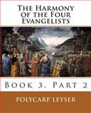 The Harmony of the Four Evangelists, Volume 3, Part 2, Polycarp Leyser, 1500299162