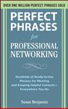 Professional Networking : Hundreds of Ready-to-Use Phrases for Meeting and Keeping Helpful Contacts Everywhere You Go, Benjamin, Susan, 0071629165