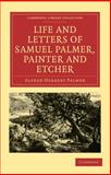 Life and Letters of Samuel Palmer, Painter and Etcher, Palmer, Alfred Herbert, 1108009166