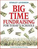 Big-Time Fundraising for Today's Schools, Levenson, Stanley, 141293916X
