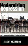 Modernizing Repression : Police Training and Nation Building in the American Century, Kuzmarov, Jeremy, 1558499164
