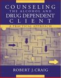 Counseling the Alcohol and Drug Dependent Client : A Practical Approach, Craig, Robert J., 0205359167