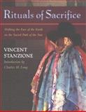 Rituals of Sacrifice : Walking the Face of the Earth on the Sacred Path of the Sun, Stanzione, Vincent James and Harbaugh, Paul, 0826329160
