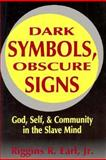 Dark Symbols, Obscure Signs : God, Self, and Community in the Slave Mind, Earl, Riggins R., Jr., 0883449161