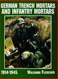 German Trench Mortars and Infantry Mortars, 1914-1945, Wolfgang Fleischer and David Johnston, 0887409164