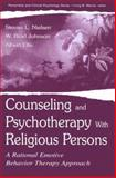 Counseling and Psychotherapy with Religious Persons : A Rational Emotive Behavior Therapy Approach, Nielsen, Stevan Lars and Johnson, W. Brad, 080583916X