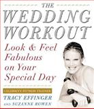 Wedding Workout : Look and Feel Fabulous on Your Special Day, Effinger, Tracy and Rowen, Suzanne, 0071389164