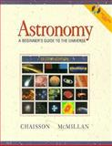 Astronomy : A Beginner's Guide to the Universe, Chaisson, Eric J., 013733916X