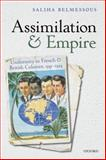 Assimilation and Empire : Uniformity in French and British Colonies, 1541-1954, Belmessous, Saliha, 0199579164