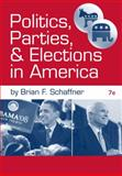 Politics, Parties, and Elections in America, Schaffner, Brian F., 049589916X