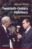 Twentieth-Century Diplomacy : A Case Study of British Practice, 1963-1976, Young, John W., 0521839165