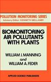 Biomonitoring Air Pollutants with Plants, Manning, W. J. and Feder, W. A., 0853349169