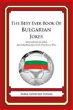 The Best Ever Book of Bulgarian Jokes, Mark Young, 1478349166