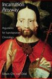 Incarnation Anyway : Arguments for Supralapsarian Christology, Van Driel, Edwin Chr., 0195369165