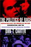 The Politics of Rage : George Wallace, the Origins of the New Conservatism and the Transformation of American Politics, Carter, Dan T., 0684809168