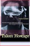 Taken Hostage - The Iran Hostage Crisis and America's First Encounter with Radical Islam, Farber, David R., 0691119163