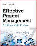 Effective Project Management : Traditional, Agile, Extreme, Robert K. Wysocki, 1118729161