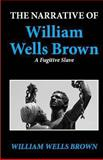 The Narrative of William Wells Brown, a Fugitive Slave, William Wells Brown, 1481829165