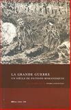 La Grande Guerre : Un Siecle de Fictions Romanesques, Dragonetti, Roger and Smekens, Wilfried, 9070489163