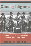 Sounding Indigenous : Authenticity in Bolivian Music Performance, Bigenho, Michelle, 0312239165