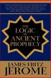 The Logic in Ancient Prophecy, James Fritz Jerome, 0595249167