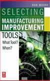 Selecting the Right Manufacturing Improvement Tools : What Tool? When?, Moore, Ron, 0750679166
