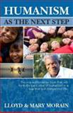 Humanism As the Next Step, Lloyd and Mary Morain, 0931779162