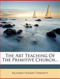 The Art Teaching of the Primitive Church..., Richard St John Tyrwhitt, 1277049165