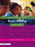 How to Teach Story Writing at Key Stage 1, Pie Corbett, 1853469165