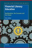 Financial Literacy Education: Neoliberalism, the Consumer and the Citizen, Chris Arthur, 9460919162