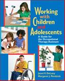 Working with Children and Adolescents : A Guide for the Occupational Therapy Assistant, DeLany, Janet V. and Pendzick, Margaret J., 0131719173