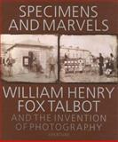 Specimens and Marvels, William Henry Fox Talbot, 0893819174