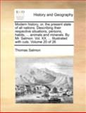 Modern History; or, the Present State of All Nations Describing Their Respective Situations, Persons, Habits, Animals and Minerals by Mr Salmon, Thomas Salmon, 1140769170