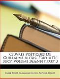 Uvres Poétiques de Guillaume Alexis, Prieur de Bucy, Emile Picot and Guillaume Alexis, 1147319170