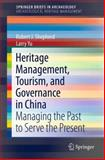 Heritage Management, Tourism, and Governance in China : Managing the Past to Serve the Present, Shepherd, Robert J. and Yu, Larry, 1461459176