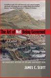 The Art of Not Being Governed 9780300169171